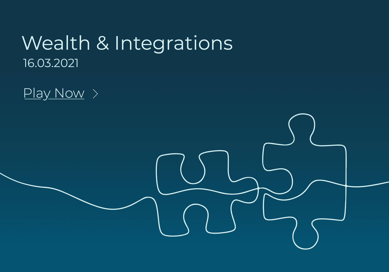 Wealth & Integrations webinar recording, 16th March 2021