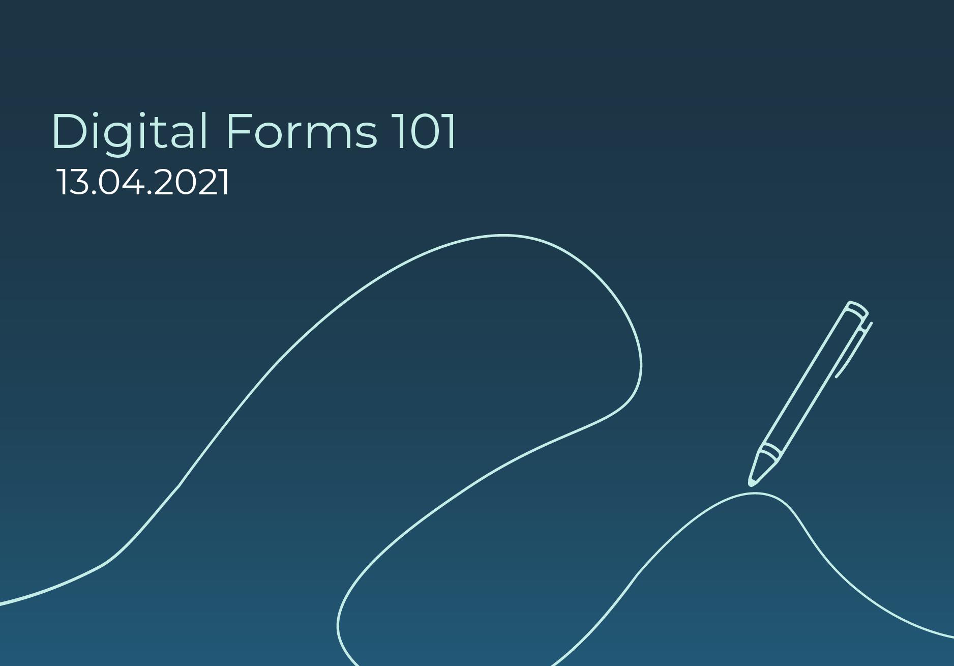 Digital forms 101, 13th April 2021