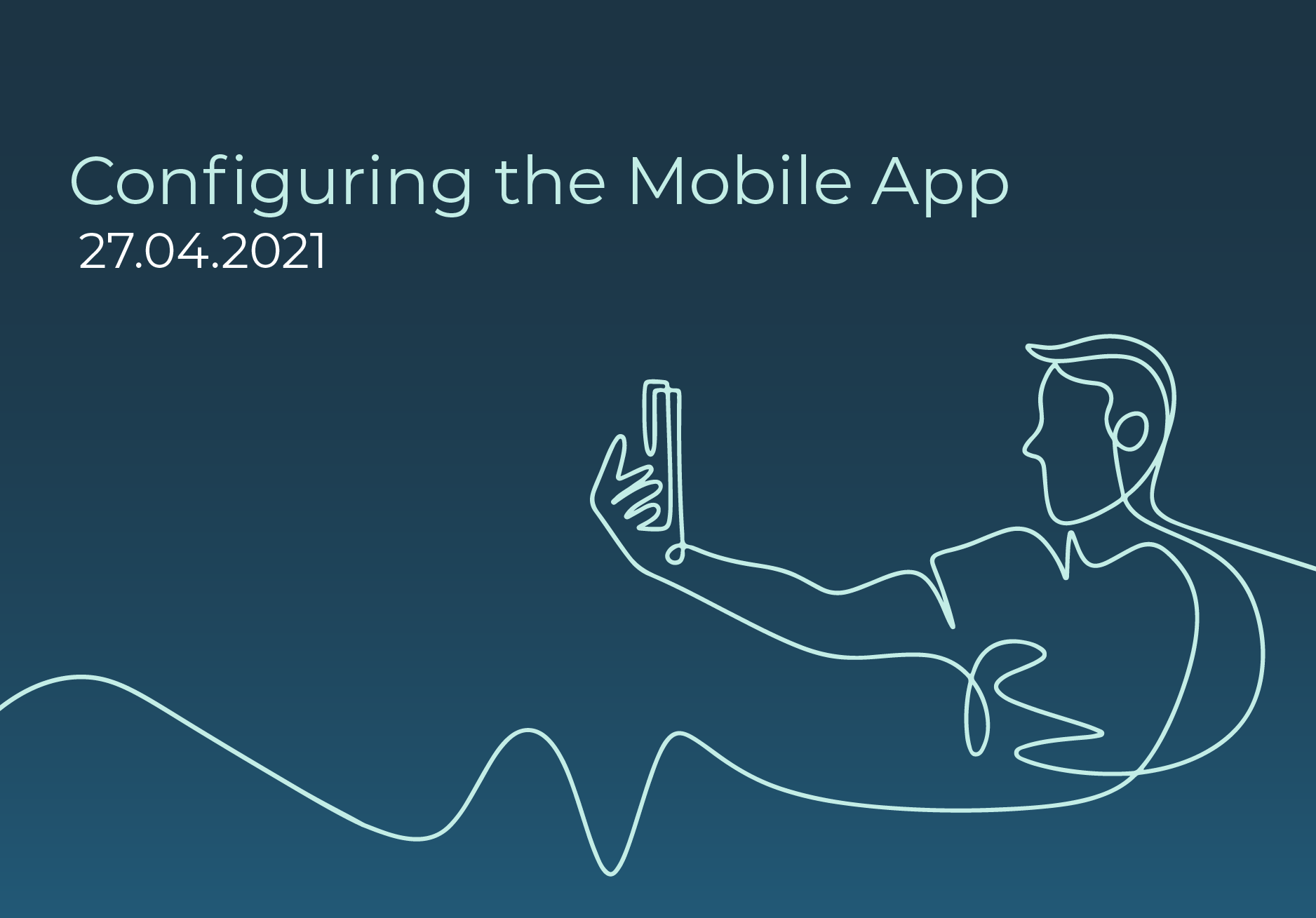Configuring the mobile app, 27th April 2021